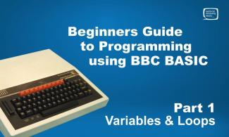 Beginner's guide to Programming using BBC BASIC: Part 1- variables and loops